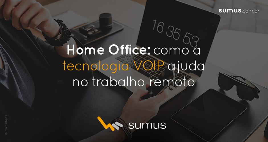 Home office: como a tecnologia VOIP ajuda no trabalho remoto