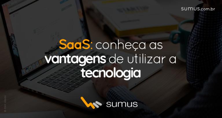 SaaS: conheça as vantagens de utilizar a tecnologia para fortalecer seu negócio