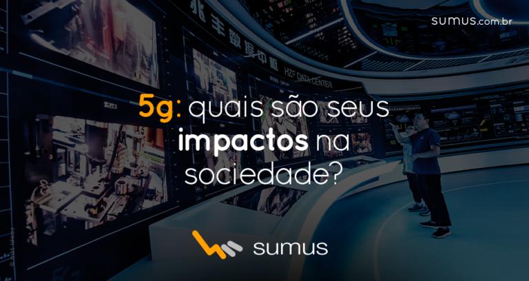 5G: saiba de que forma a rede vai causar impacto significativo na sociedade