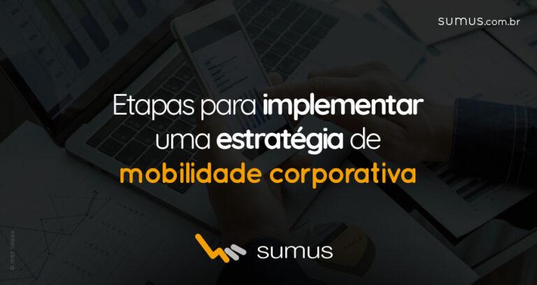 4 etapas cruciais para implementar uma estratégia de mobilidade corporativa efetiva