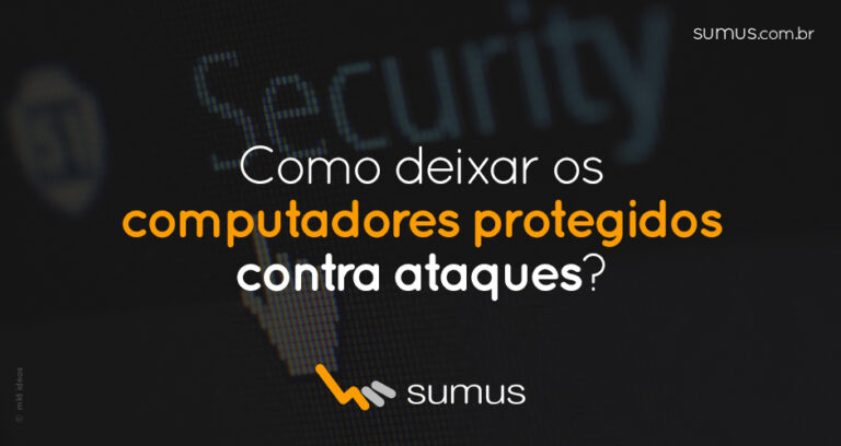 Como deixar os computadores da sua empresa protegidos contra ataques?